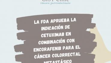 La FDA aprueba la indicación de cetuximab en combinación con encorafenib para el cáncer colorrectal metastásico